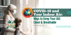 COVID-19 and Your Indoor Air: Ways to Keep Your IAQ Clean & Breathable