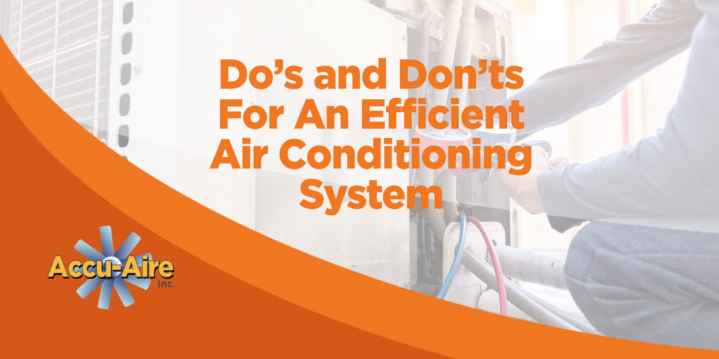 Do's and Don'ts For An Efficient Air Conditioning System