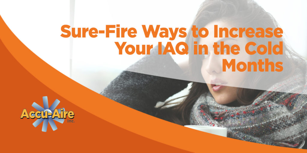 Sure-Fire Ways to Increase Your IAQ in the Cold Months