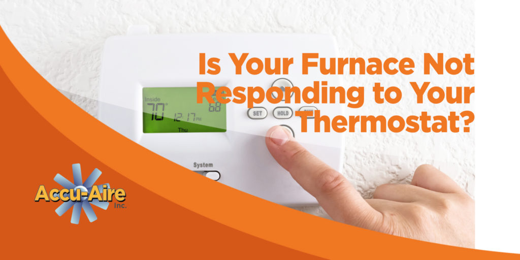 Is Your Furnace Not Responding to Your Thermostat?