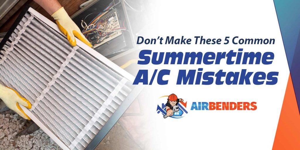 Don't Make These 5 Common Summertime A/C Mistakes