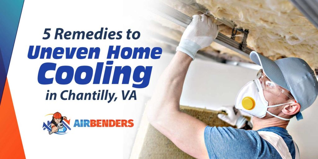 5 Remedies to Uneven Home Cooling in Chantilly, VA