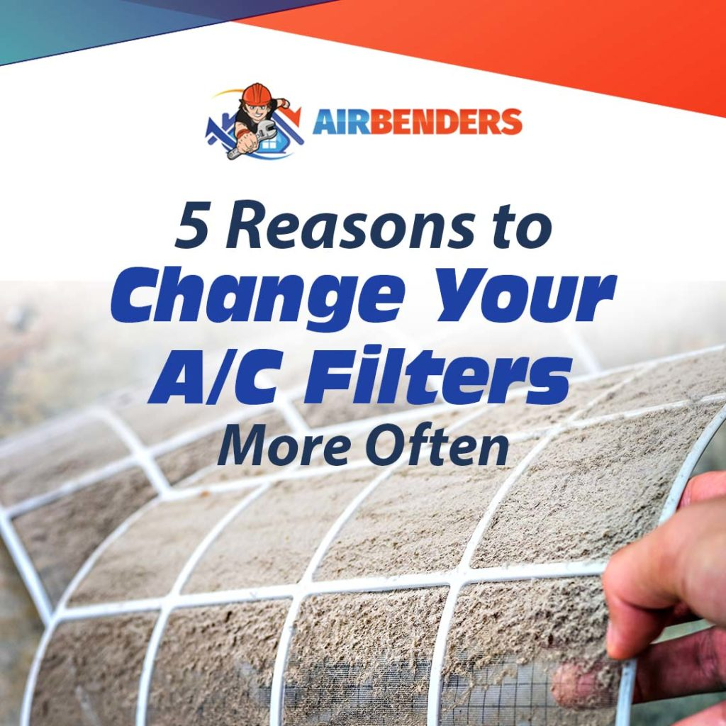 5 Reasons to Change Your A/C Filters More Often