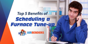 Top 5 Benefits of Scheduling a Furnace Tune-up