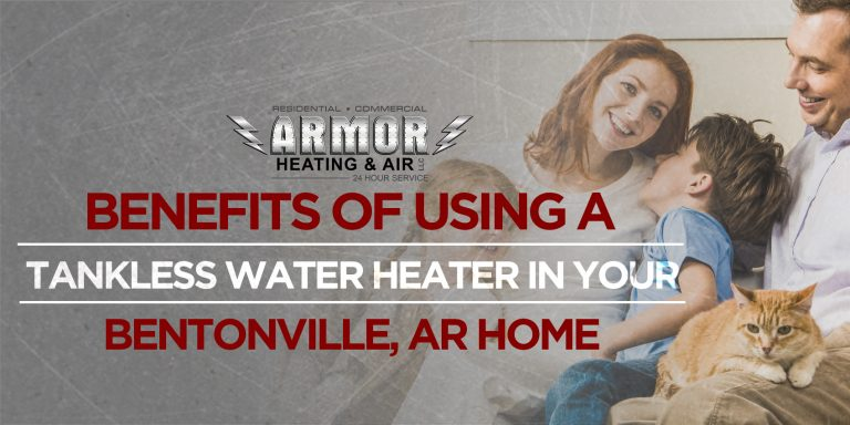 Benefits of Using a Tankless Water Heater in Your Bentonville, AR Home