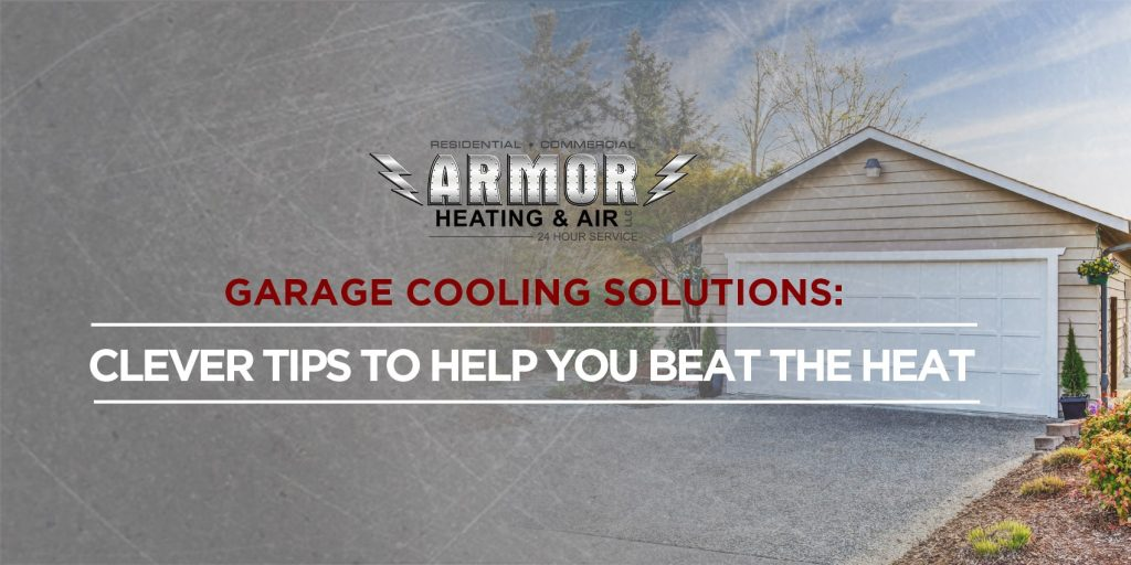 Garage Cooling Solutions: Clever Tips to Help You Beat the Heat