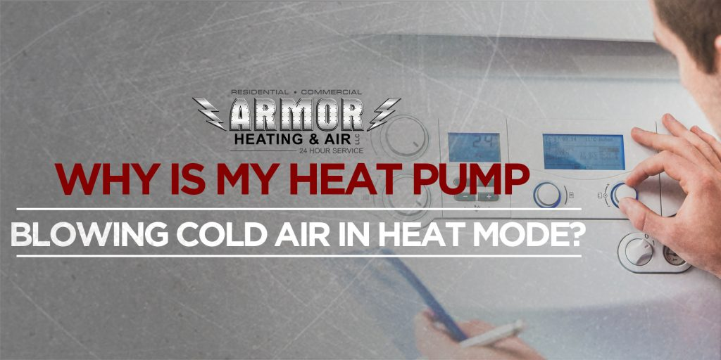 Why Is My Heat Pump Blowing Cold Air in Heat Mode?