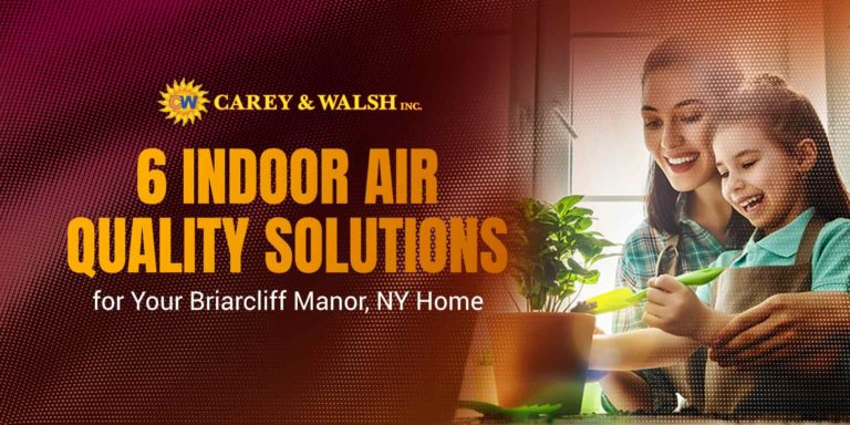6 Indoor Air Quality Solutions for Your Briarcliff Manor, NY Home