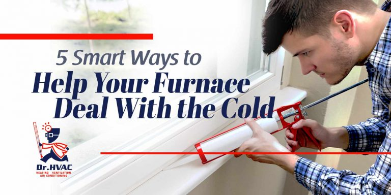 5 Smart Ways to Help Your Furnace Deal With the Cold