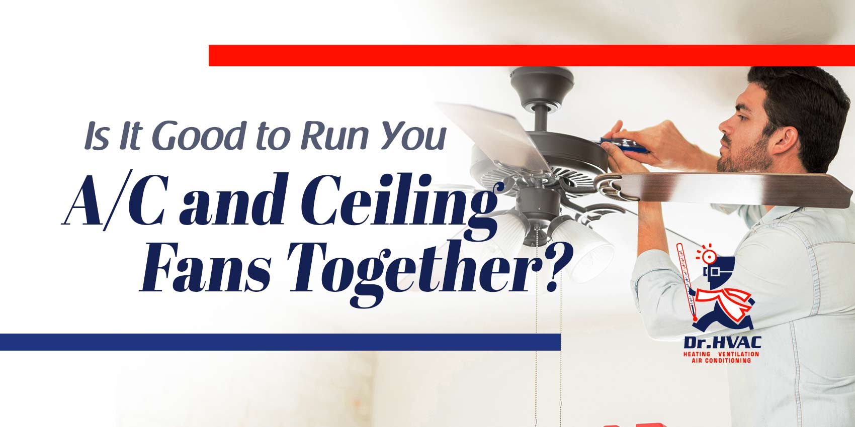 Is It Good to Run Your A/C and Ceiling Fans Together?