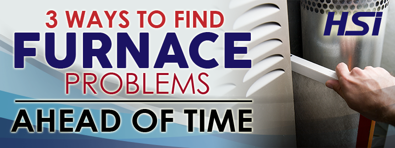 3 Ways To Find Furnace Problems Ahead Of Time