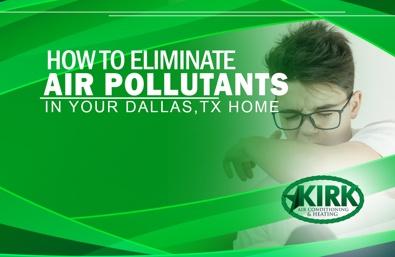 How To Eliminate Air Pollutants In Your Dallas, TX Home?