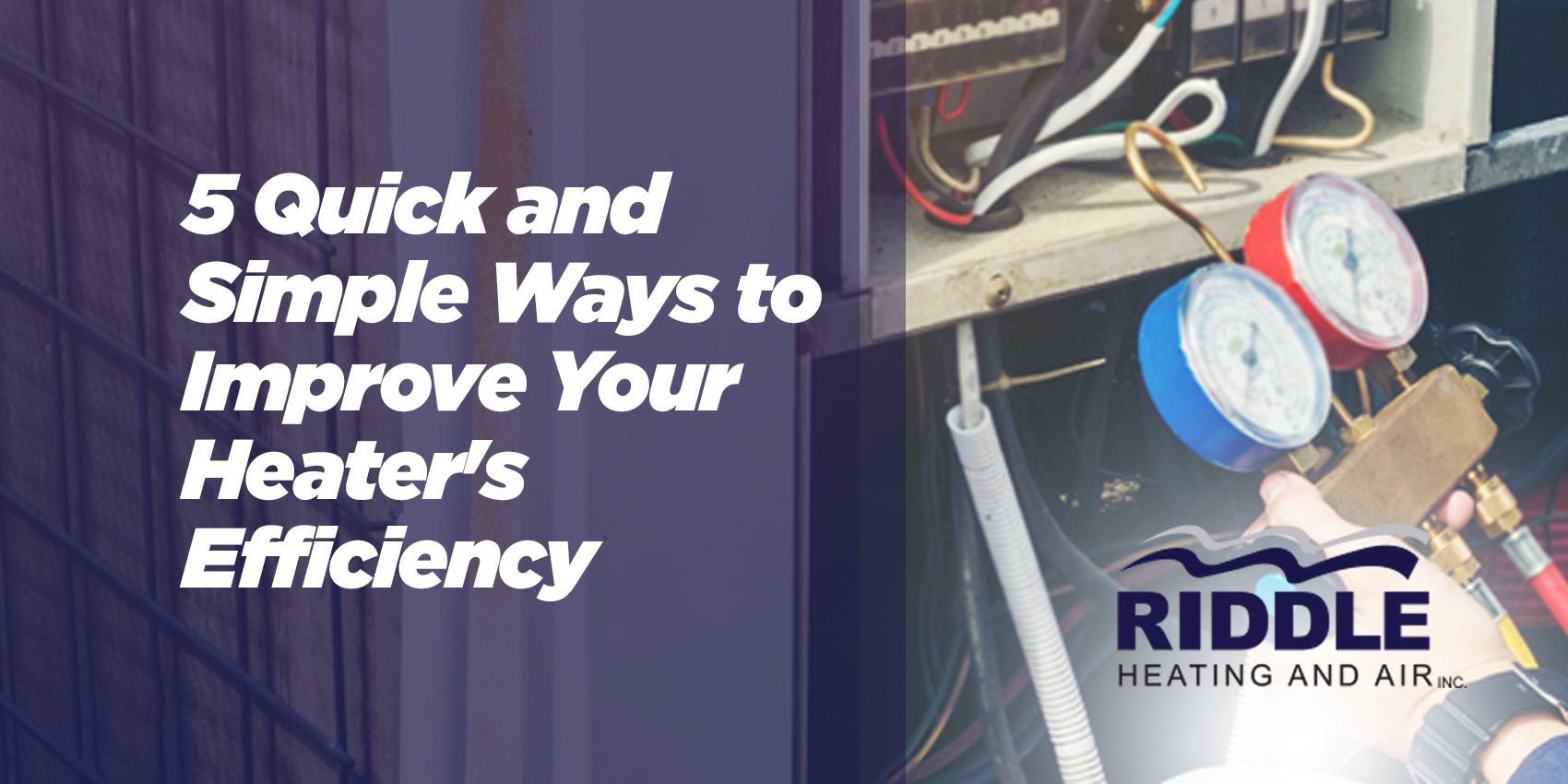 5 Quick and Simple Ways to Improve Your Heater's Efficiency