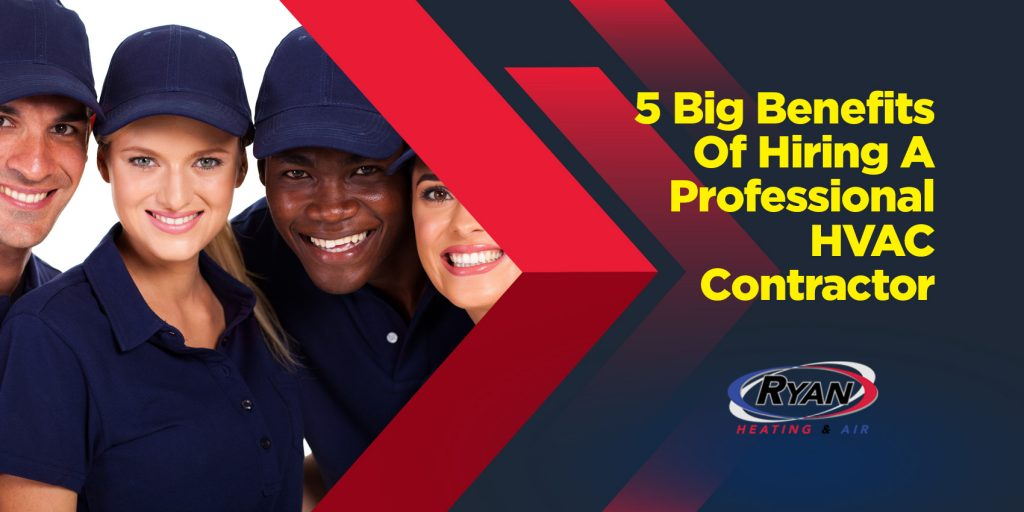 5 Big Benefits of Hiring A Professional HVAC Contractor