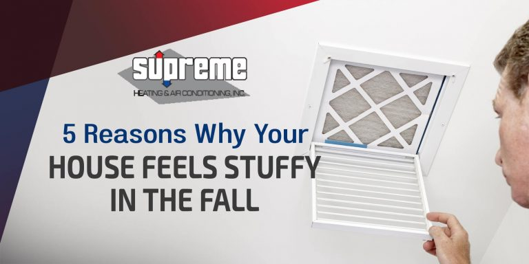 5 Reasons Why Your House Feels Stuffy in the Fall
