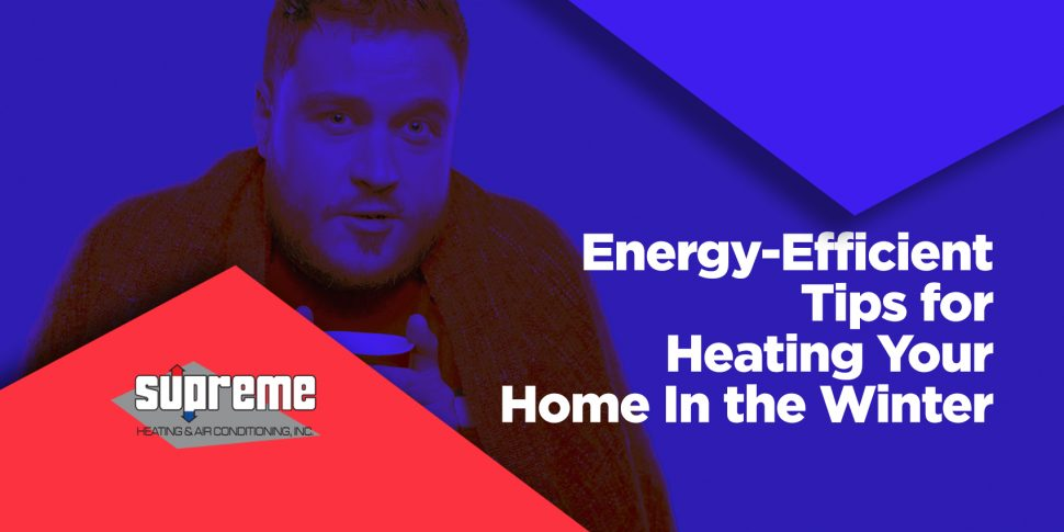 Energy-Efficient Tips for Heating Your Home In the Winter